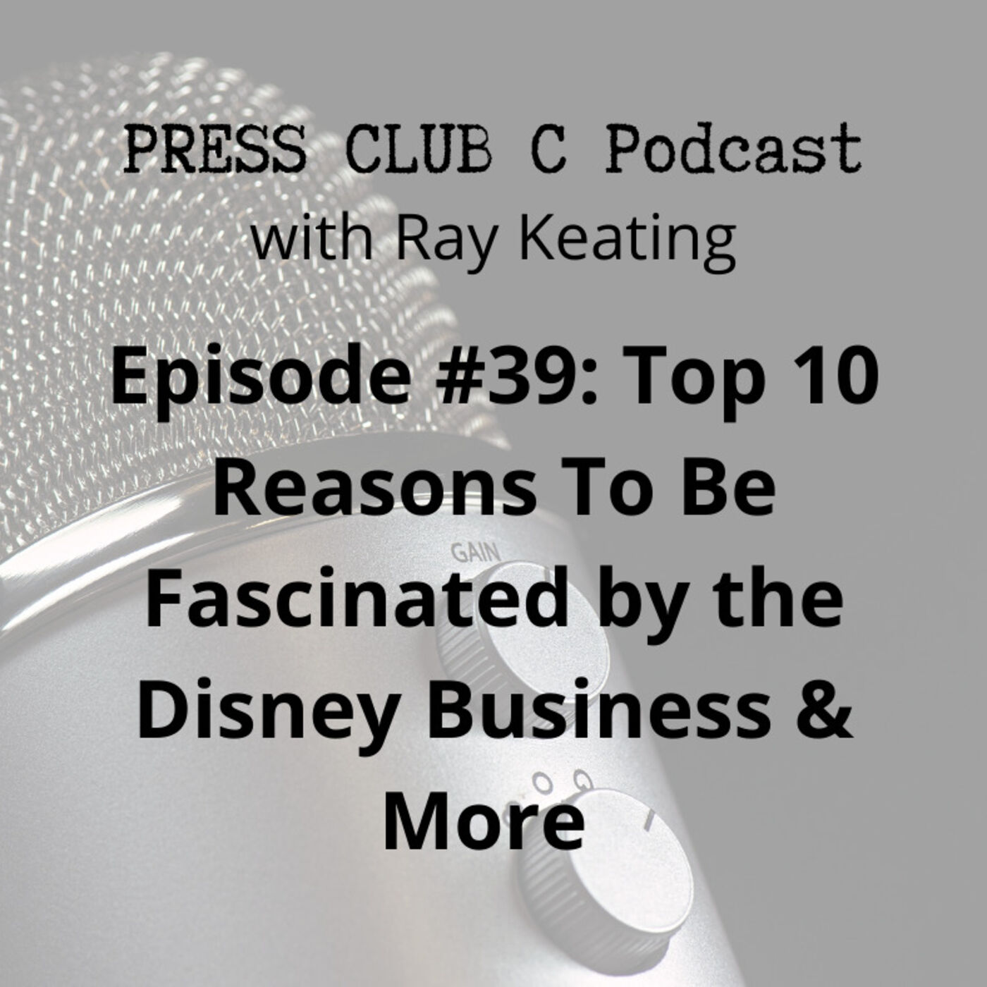 Episode #39: Top 10 Reasons To Be Fascinated by the Disney Business & More