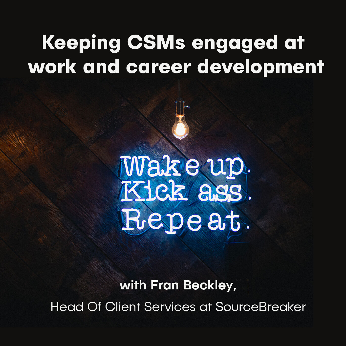 Fran Beckley, Head of Client Services at SourceBreaker - Keeping CSMs engaged at work and career development