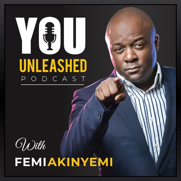 You Unleashed with Femi Akinyemi  Podcast Artwork Image