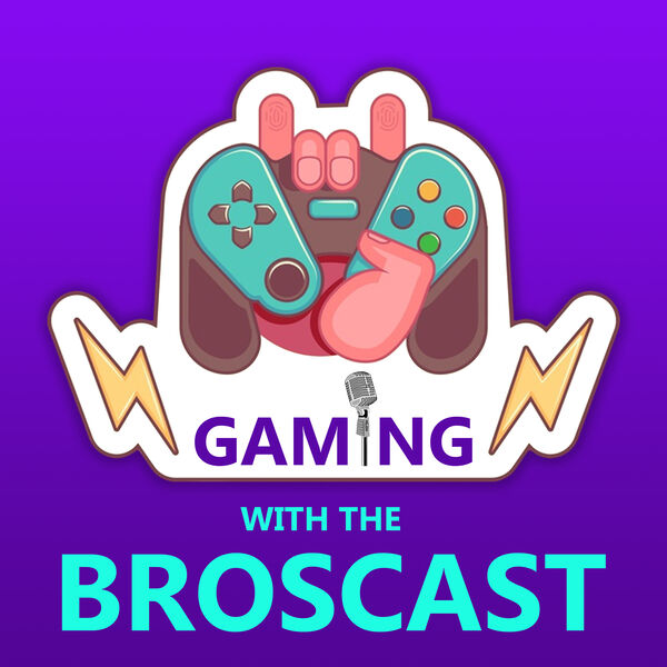 Gaming with the Broscast Podcast Artwork Image
