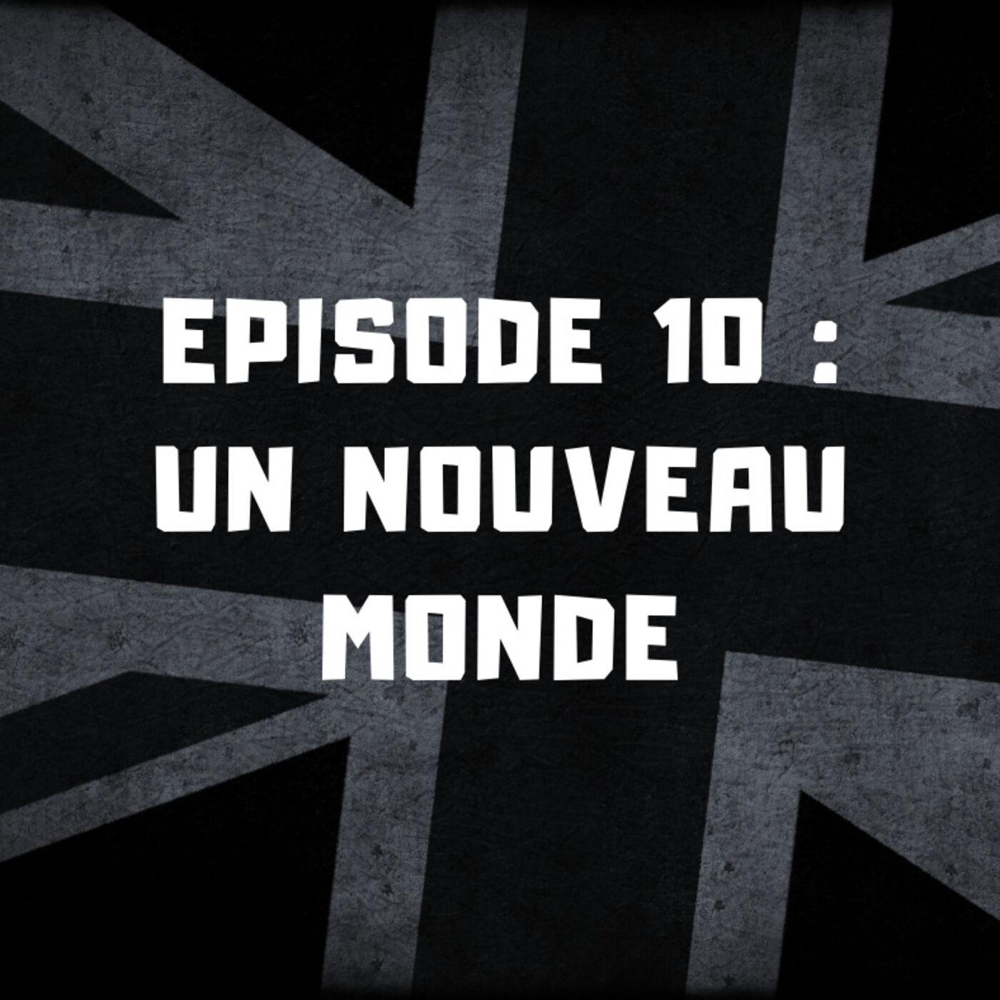 Episode 10 - Un nouveau monde