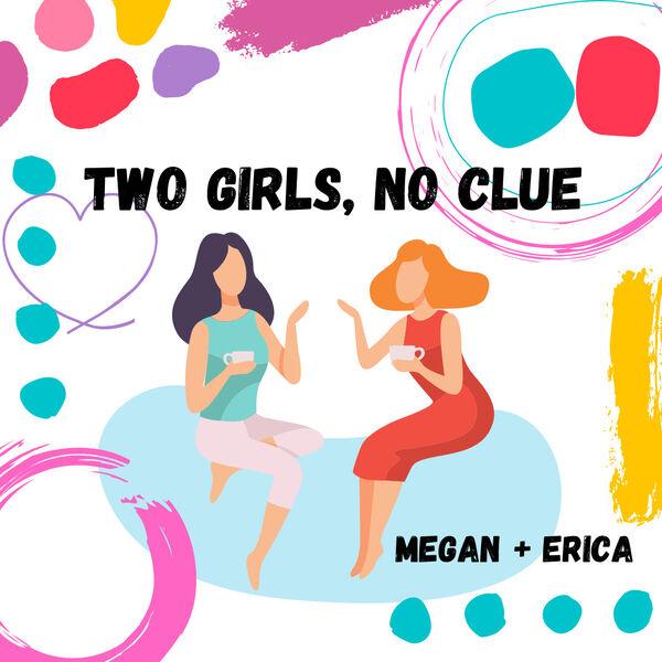 Two Girls, No Clue Podcast Artwork Image
