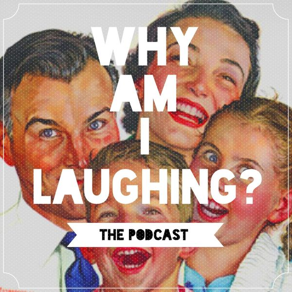 Why Am I Laughing? Podcast Artwork Image