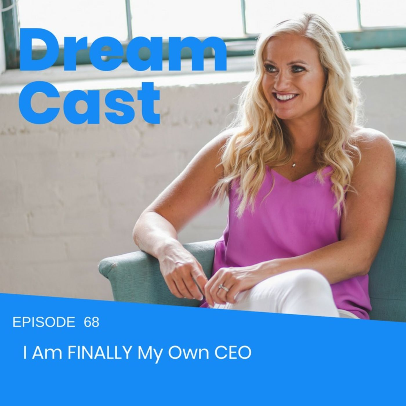 Episode 68 - I Am FINALLY My Own CEO