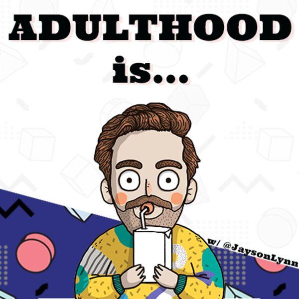 Adulthood Is... Podcast Artwork Image