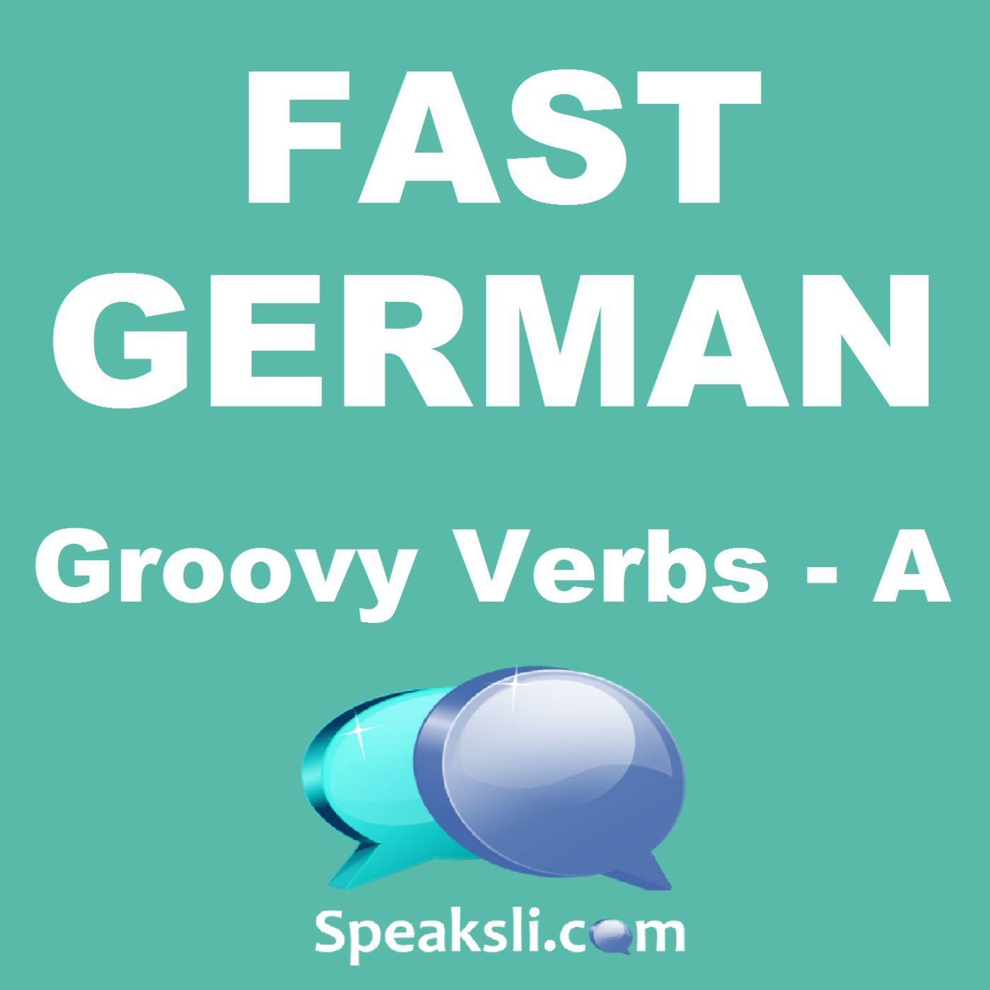 Ep. 29: Groovy German Verbs - A | Fast German | Speaksli