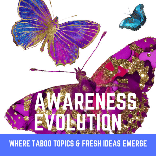 Awareness Evolution: Where Taboo Topics & Fresh Ideas Emerge Podcast Artwork Image