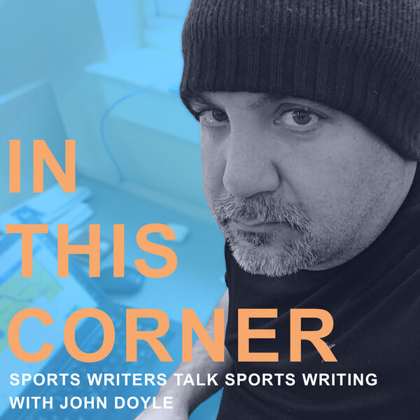 In This Corner with JD: Sports Writers Talk Sports Writing  Podcast Artwork Image
