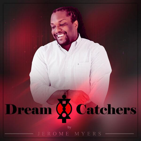 Dreamcatchers Hosted by Jerome Myers Podcast Artwork Image