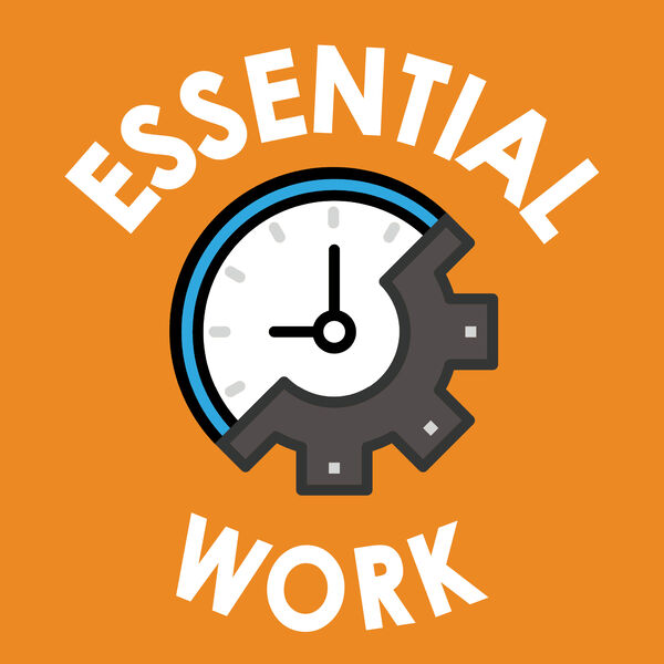 Essential Work: Exploring the Past, Present and Future of Jobs Podcast Artwork Image