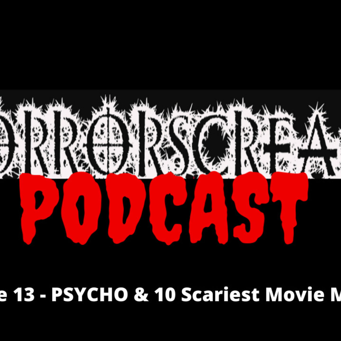 HORRORSCREAMS PODCAST: Episode 13 - PSYCHO & 10 Scariest Movie Moments.