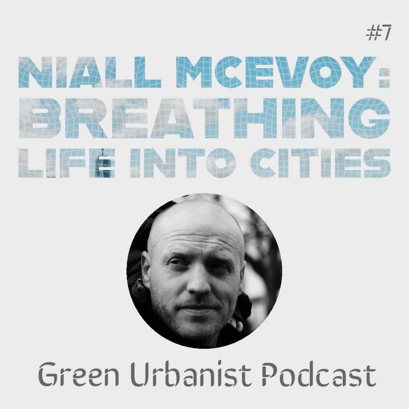 #7: Niall McEvoy - Breathing Life into Cities: Urban Greening, Air Quality, Biophilia and Biodiversity