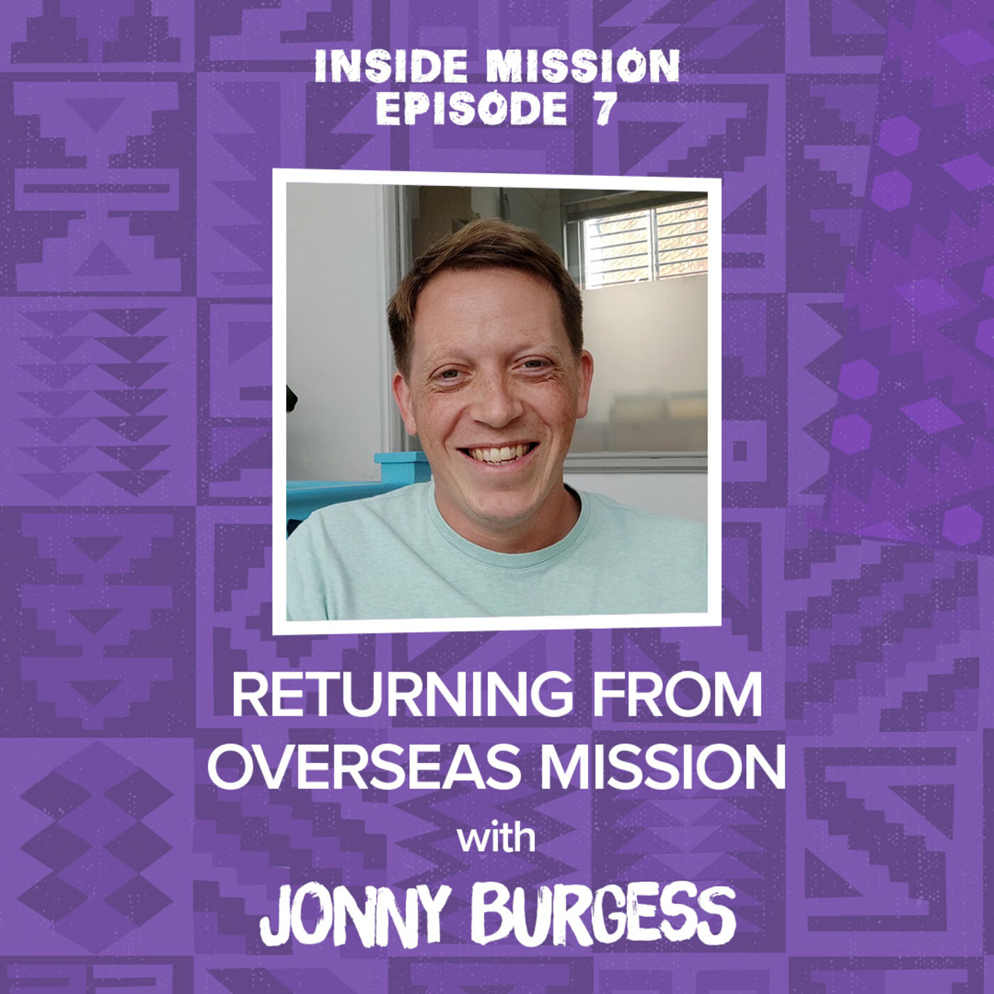 The hardest part of being a missionary – returning home? with Jonny Burgess