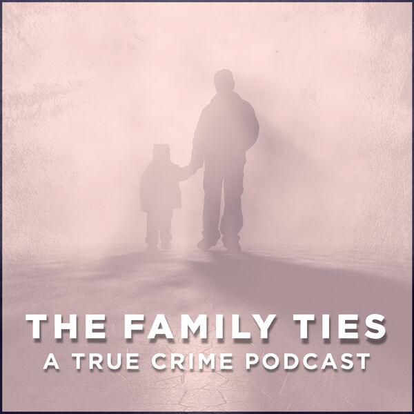 The Family Ties Podcast - True Crime Podcast Series Podcast Artwork Image