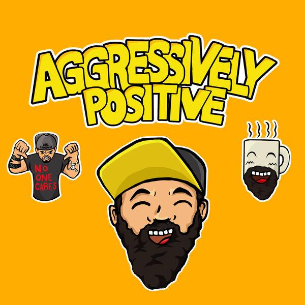Aggressively Positive Podcast Artwork Image