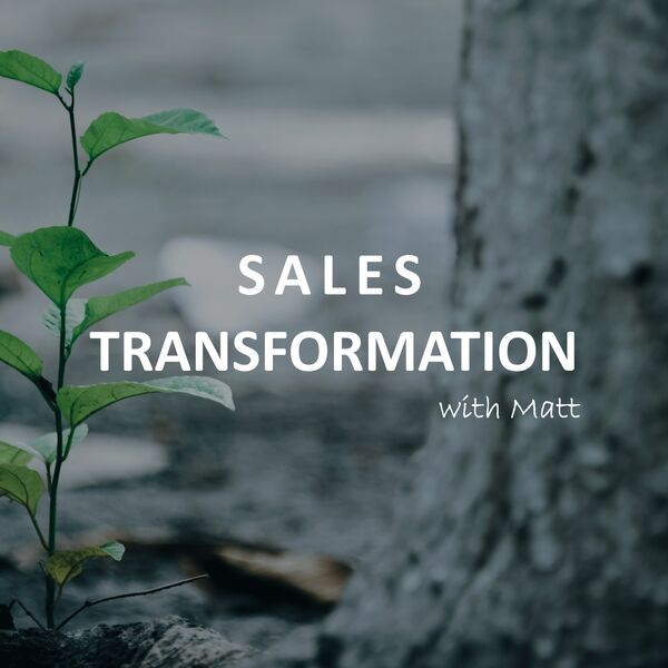 Sales Transformation with Matt Podcast Artwork Image