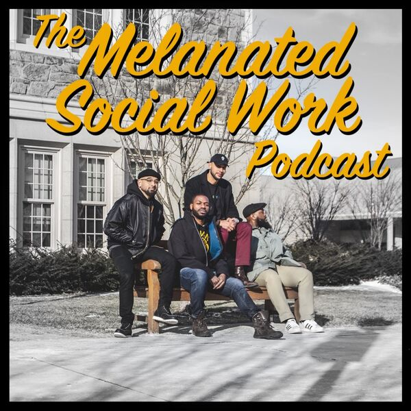 The Melanated Social Work Podcast Podcast Artwork Image