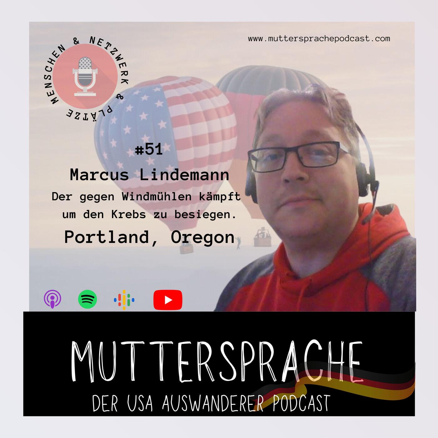 Folge 51: Der gegen Windmühlen kämpft um den Krebs zu besiegen! MARCUS LINDEMANN - Portland, Oregon