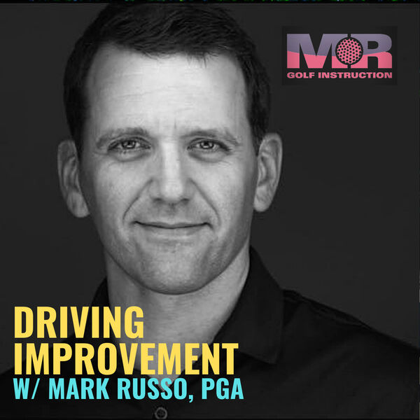 Driving Improvement w/ Mark Russo, PGA Podcast Artwork Image
