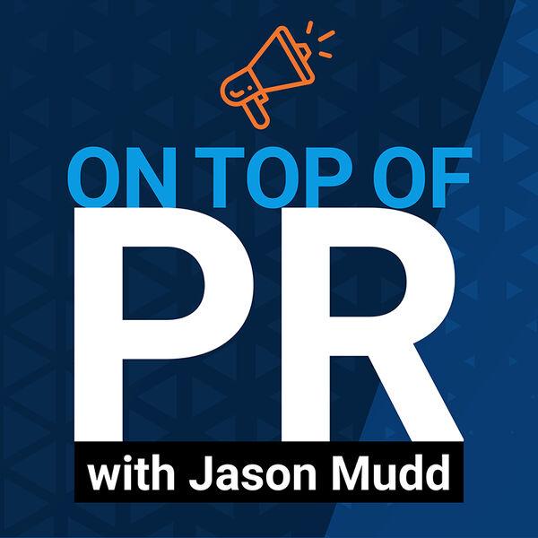 On Top of PR with Jason Mudd Podcast Artwork Image
