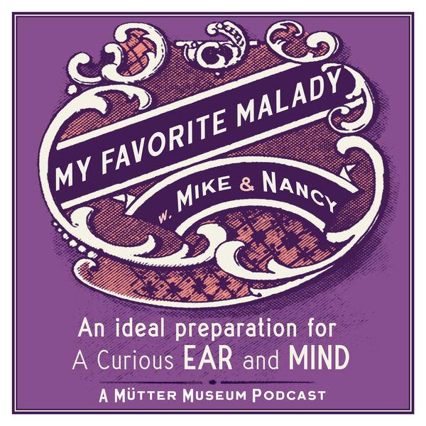 My Favorite Malady: A Mütter Museum Podcast Podcast Artwork Image