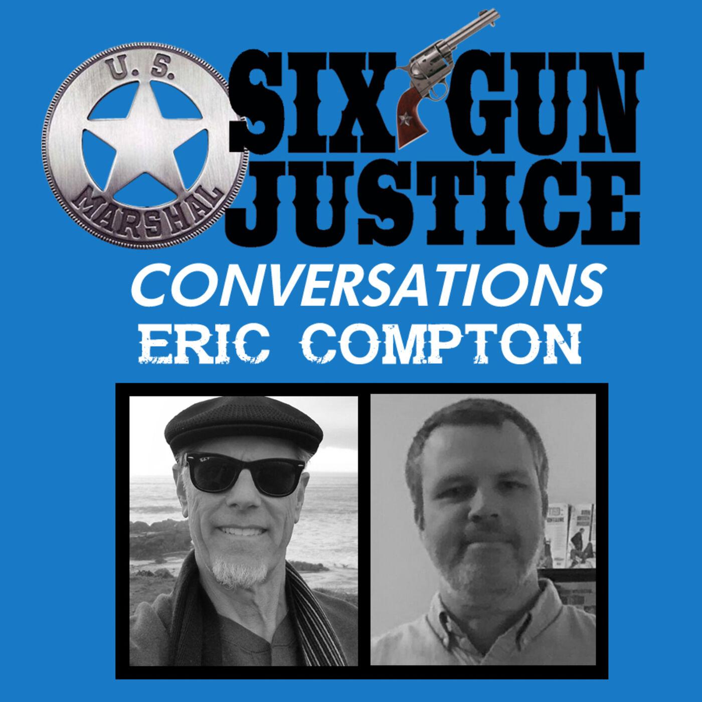 SIX-GUN JUSTICE CONVERSATIONS—ERIC COMPTON
