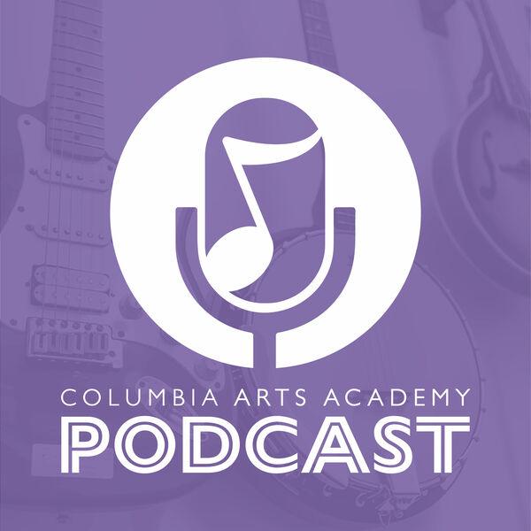 Columbia Arts Academy®'s Podcast Podcast Artwork Image