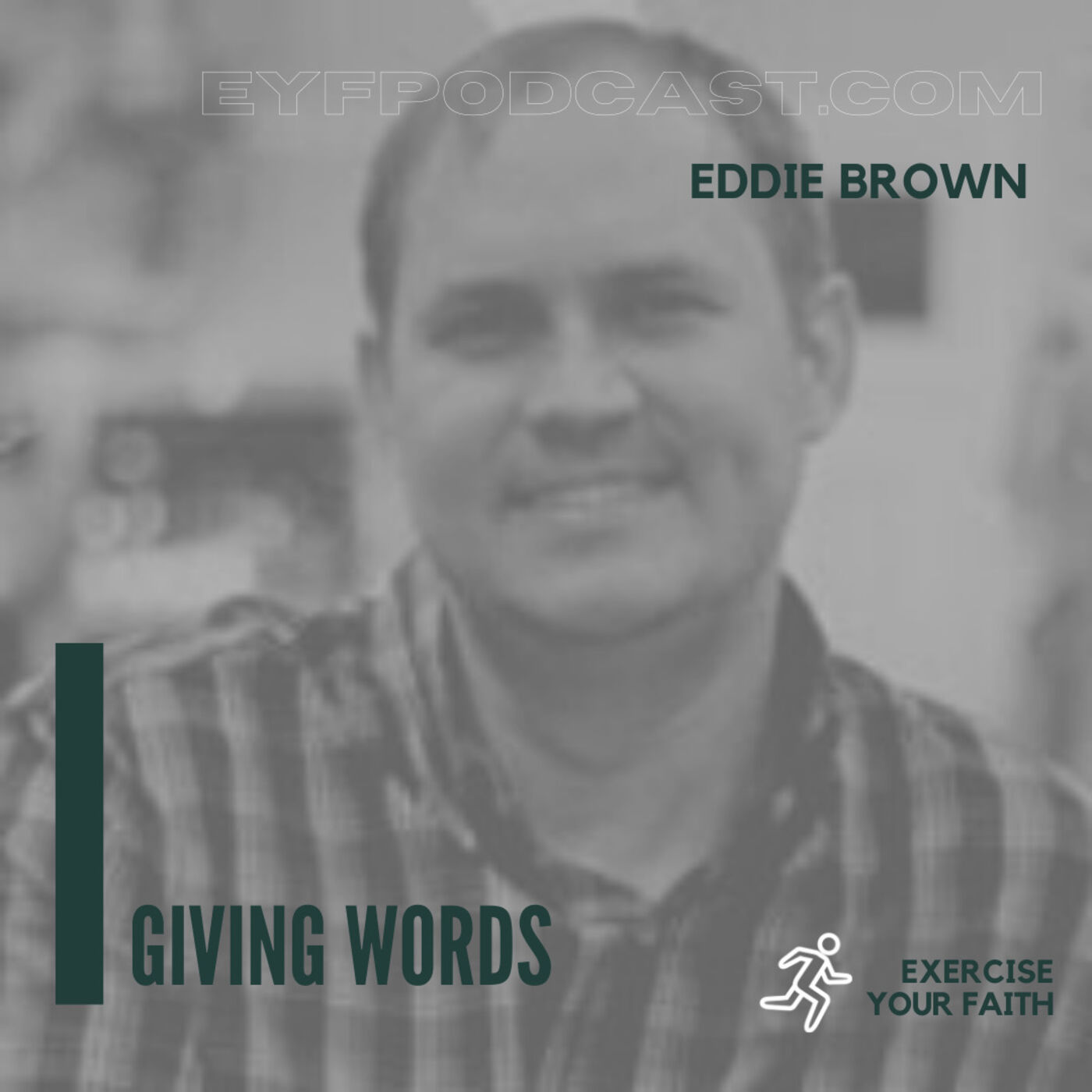 EYFPodcast- Exercise Your Faith by Looking Past the Struggle with Giving Words Eddie Brown