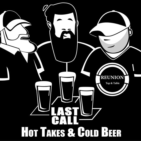 LAST CALL - Hot Takes & Cold Beer  Podcast Artwork Image