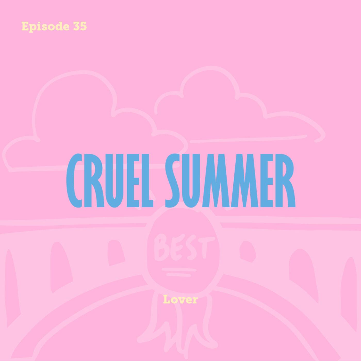 Tay to Z Episode 35: Cruel Summer