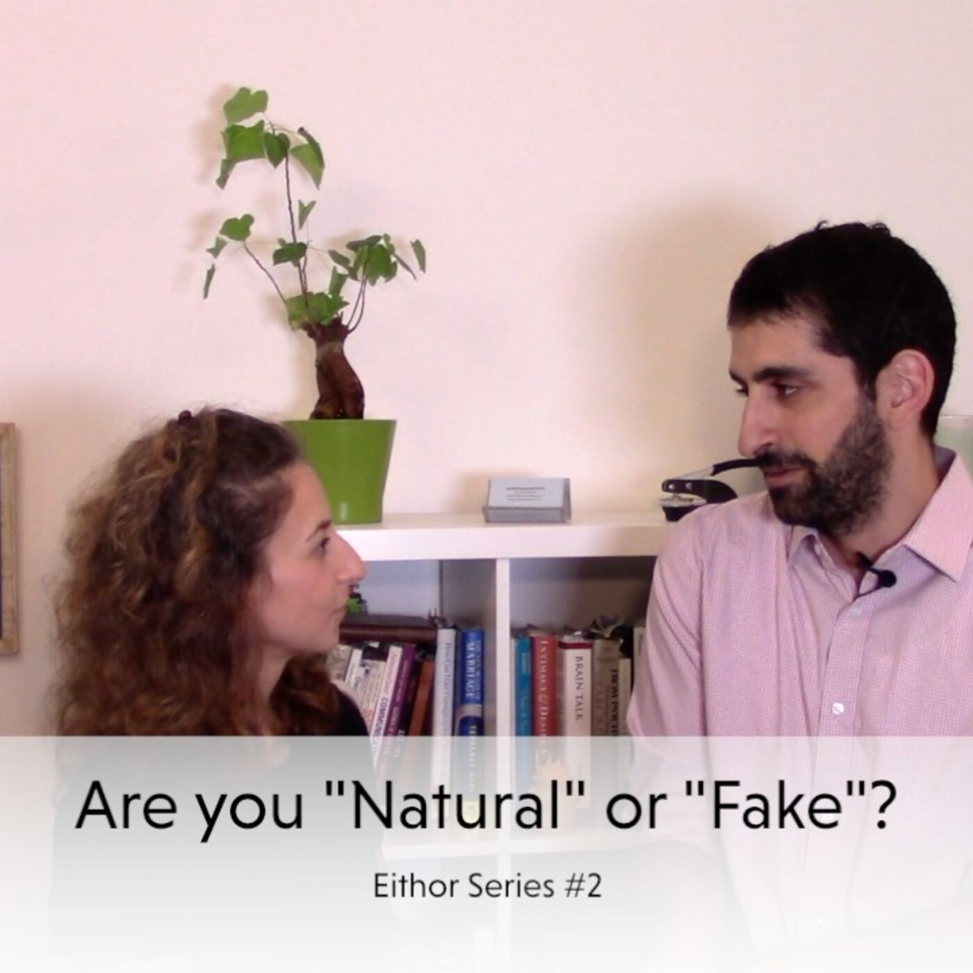 Why is it hard for us to believe change in our partners? The Natural/Fake Eithor
