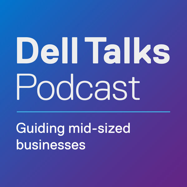 Dell Talks: Guiding mid-sized businesses Podcast Artwork Image