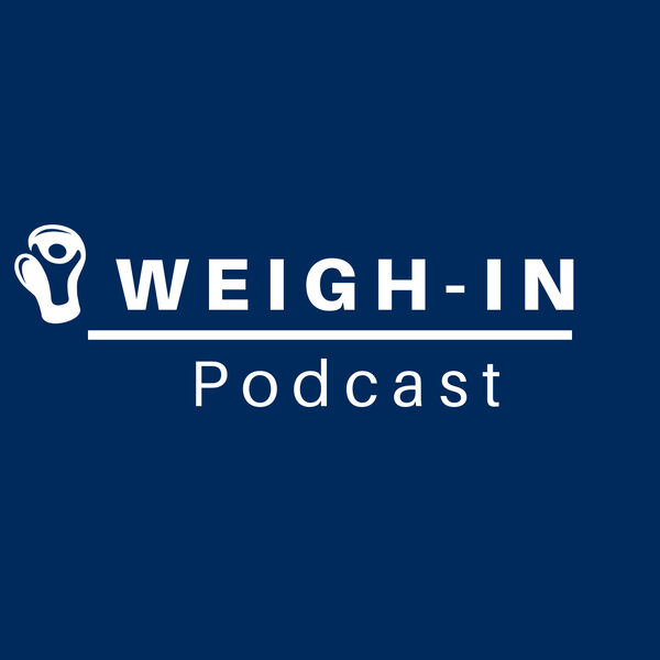 WEIGH IN PODCAST Podcast Artwork Image