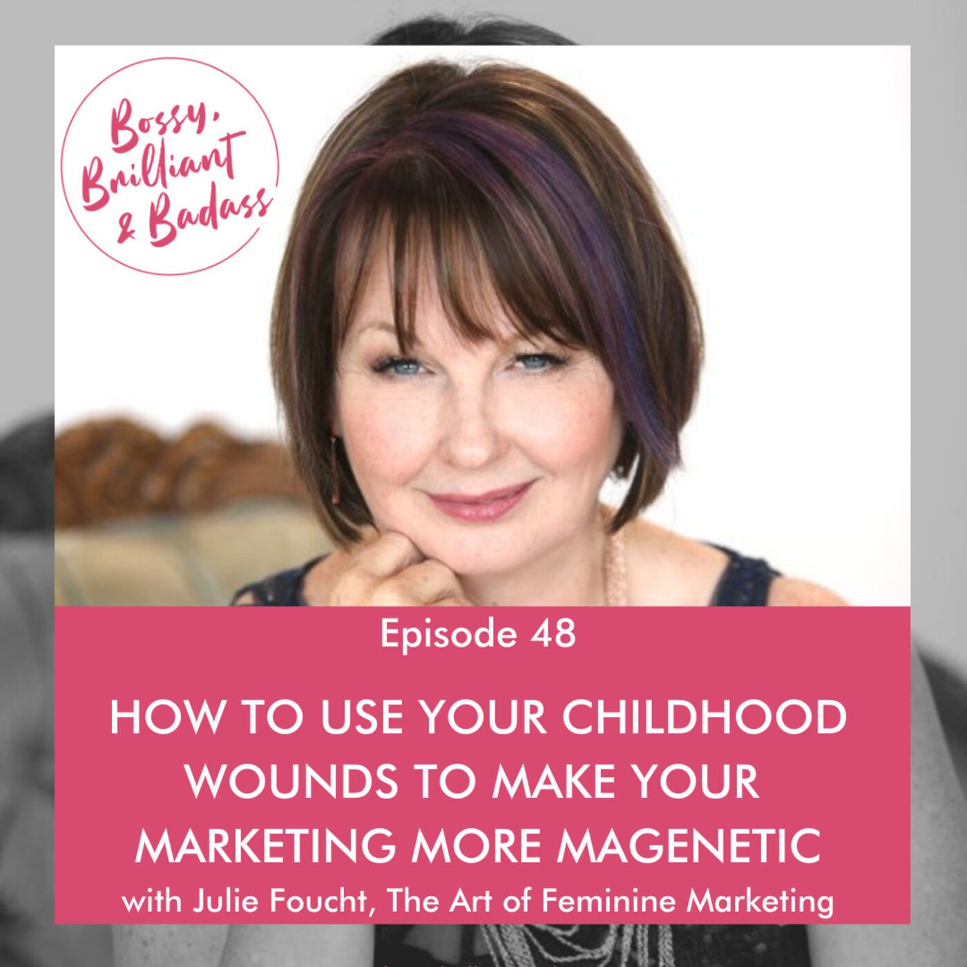 How to Use Your Childhood Wounds to Make Your Marketing More Magnetic (with Julie Foucht)