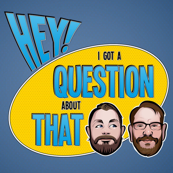 Hey! I Got a Question About That Podcast Artwork Image