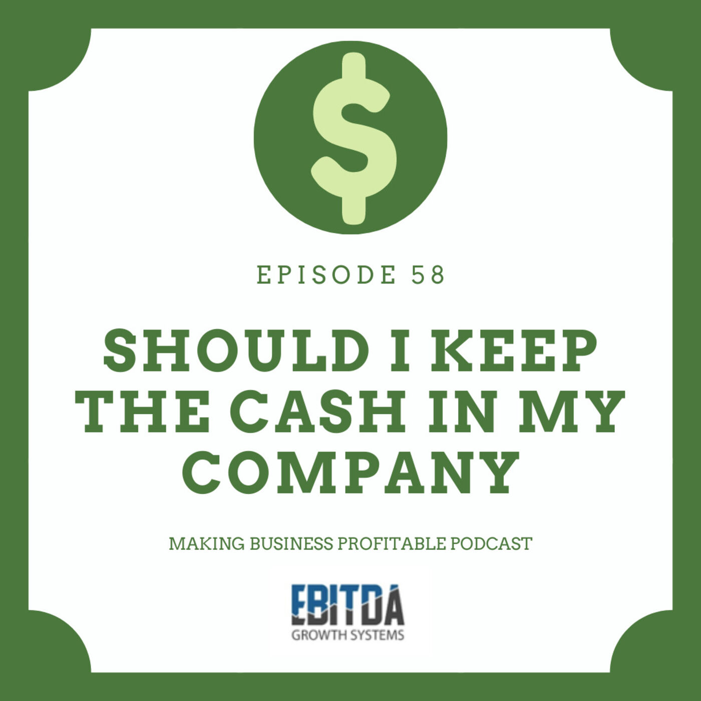 Episode 58 - Should I keep the Cash in my Company