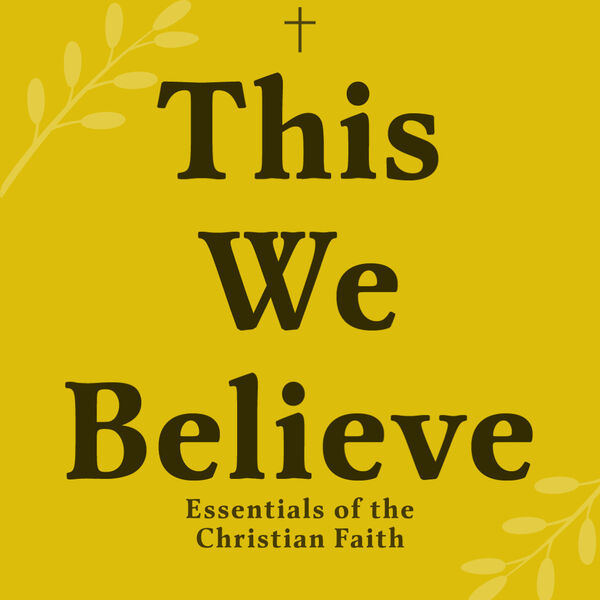 This We Believe: Exploring the Essential Texts of the Christian Faith Podcast Artwork Image
