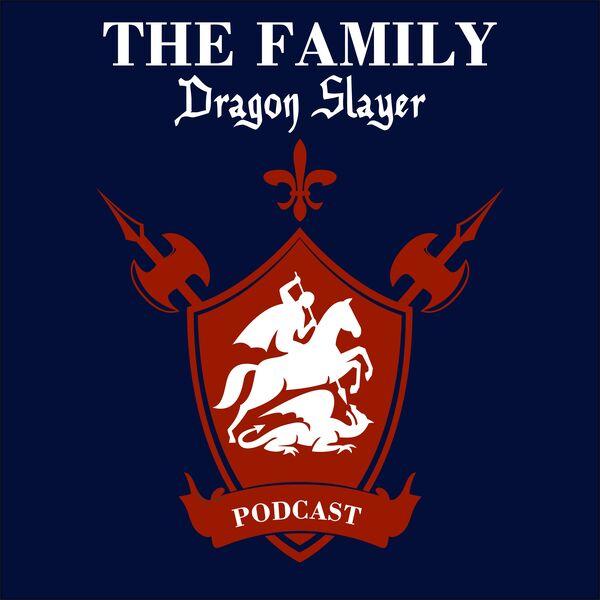 The Family Dragon Slayer Podcast Artwork Image