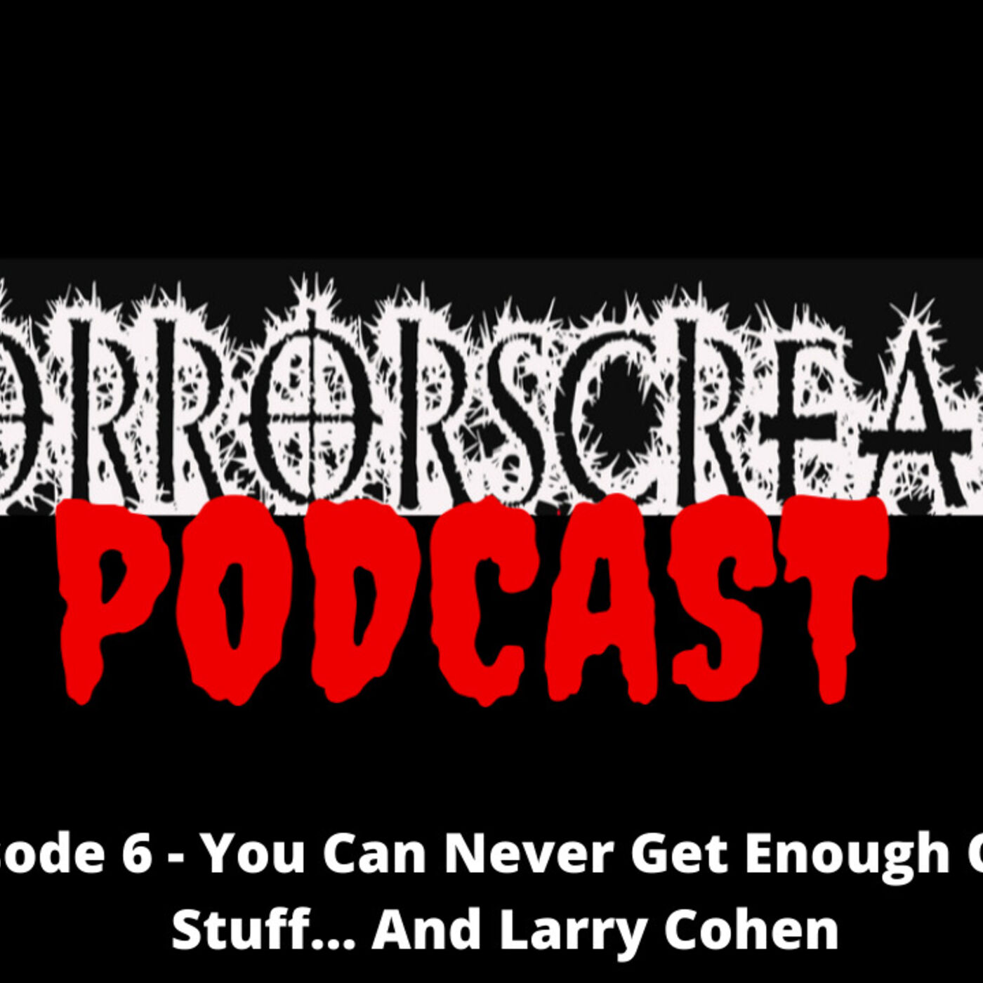 HORRORSCREAMS PODCAST: Episode 6 - You Can Never Get Enough Of The Stuff... And Larry Cohen