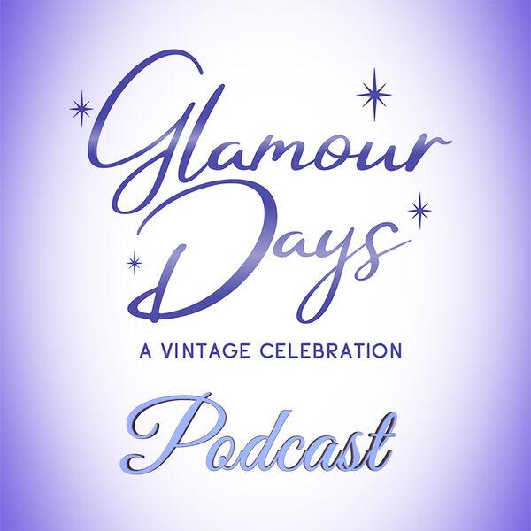 Glamour Days: A Vintage Celebration Podcast Artwork Image