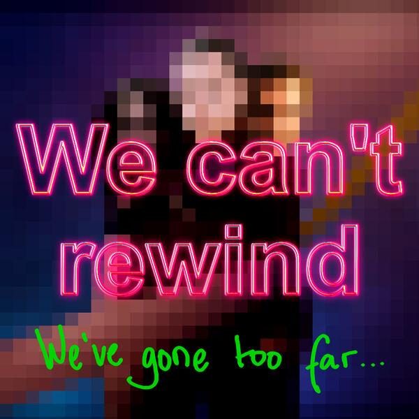 We Can't Rewind, We've Gone Too Far... Podcast Artwork Image