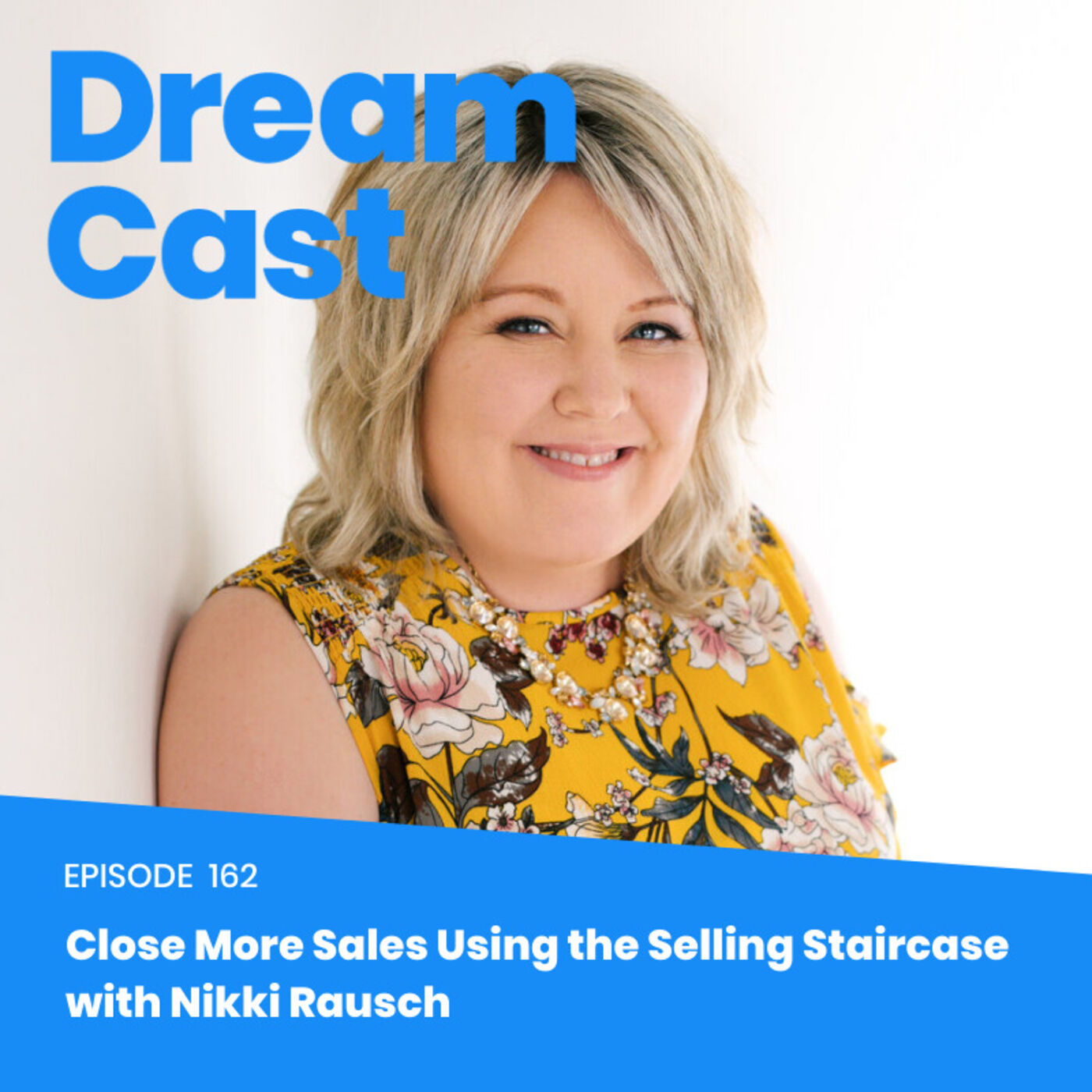 Episode 162 – Close More Sales Using the Selling Staircase with Nikki Rausch