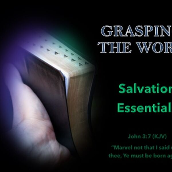 Grasping the Word - Salvation Essentials Podcast Artwork Image