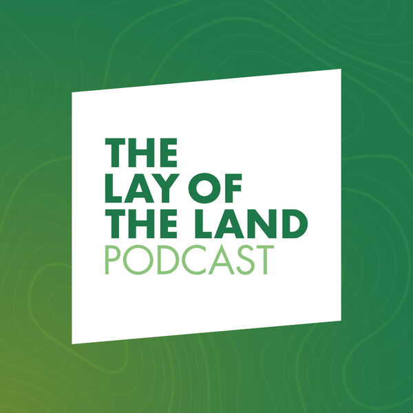 The Lay of The Land Podcast Artwork Image