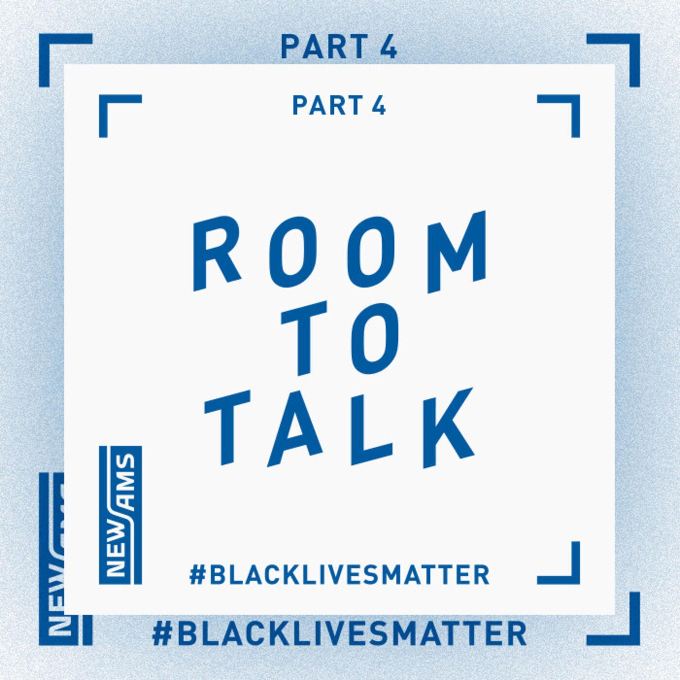 Room to Talk: Black Lives Matter Part 4