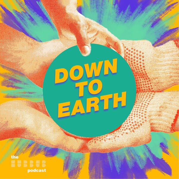 Down To Earth - The Hubbub Podcast Podcast Artwork Image